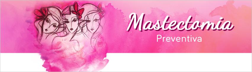 ACJ - Blog - Mastectomia Preventiva