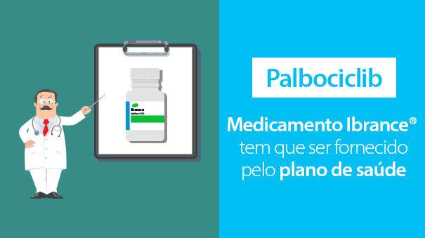 Medicamento Ibrance® (palbociclibe) tem que ser fornecido pelo plano de saúde