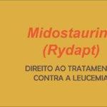 MIDOSTAURINA (Rydapt) – Pacientes ainda dependem de liminar para tratamento